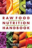 The Raw Food Nutrition Handbook: An Essential Guide to Understanding Raw Food Diets by Karin Dina (2015-06-01) - Karin Dina;Rick Dina