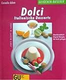 Dolci. Italienische Desserts. Original- Rezepte, die leicht gelingen. Jedes Rezept in Farbe