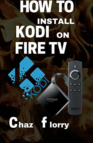How To Install Kodi On Fire Tv: A detailed Kodi installation Guide with Screenshots (English Edition)