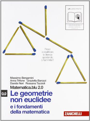 Matematica.blu 2.0. Vol. Omega.Blu: Le geometrie non euclidee e i fondamenti della matematica. Per le Scuole superiori. Con espansione online