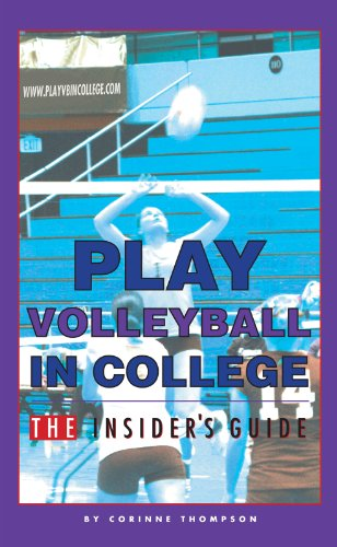 Play Volleyball in College. The Insider's Guide (English Edition) por Corinne Thompson