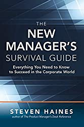 The New Manager's Survival Guide: Everything You Need to Know to Succeed in the Corporate World (Business Books)