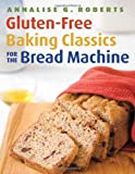 { Gluten-Free Baking Classics for the Bread MachinePaperback } Roberts, Annalise G. ( Author ) Mar-10-2009 Paperback