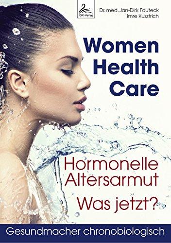 Women Health Care: Hormonelle Altersarmut. Was jetzt? (Gesund-Macher chronobiologisch) (Die Macher Ernährung)