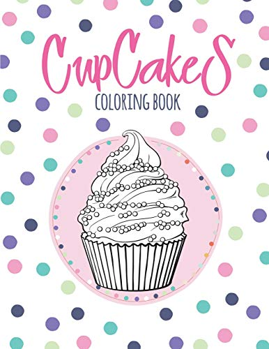 Cupcakes Coloring Book: Coloring Book with Beautiful Сupcakes, Delicious Desserts (for Adults or Schoolchildren)