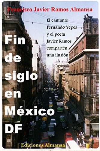 Fin de siglo en México DF: Un viaje a la amistad por Francisco Javier Ramos Almansa