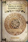 Diseño de juegos en América latina: Estructura lúdica: Game Design paso a paso: Volume 1
