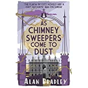 As Chimney Sweepers Come To Dust (Flavia De Luce Mystery 7) by Alan Bradley (2015-04-23)