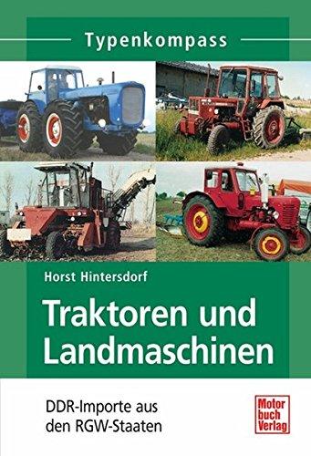 Traktoren und Landmaschinen: DDR-Importe aus den RGW-Staaten (Typenkompass)