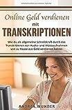 Online Geld verdienen mit Transkriptionen: Wie du als allgemeine Schreibkraft durch das Transkribieren von Audio- und Videoaufnahmen von zu Hause aus ... kannst (Arbeiten von zuhause, Band 1)
