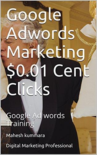 Google Adwords Marketing $0.01 Cent Clicks: Google Ad words Training (English Edition)