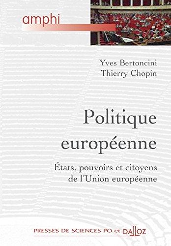 Politique europenne. tats, pouvoirs et citoyens de l'Union europenne - 1re dition