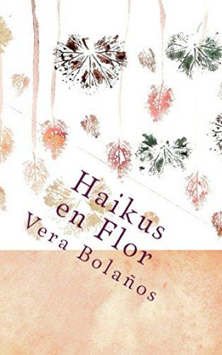 Haikus en Flor: Género poético estilo japonés (Libro Artístico nº 1) por Vera Bolaños