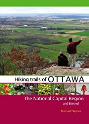 Hiking Trails of Ottawa, the National Capital Region, and Beyond by Michael Haynes (2010-06-04)