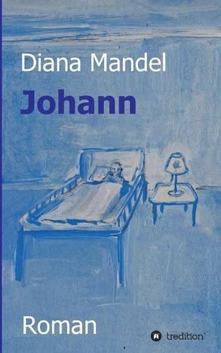 Johann: Ein Buch über das Sterben, das Leben und die Vergebung