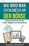 Wie wird man erfolgreich an der Börse: Exklusivinterviews mit Top Finanz-Bloggern aus Deutschland