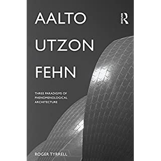 Aalto, Utzon, Fehn: Three Paradigms of Phenomenological Architecture (English Edition)