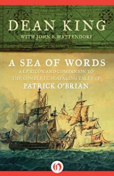 A Sea of Words: A Lexicon and Companion to the Complete Seafaring Tales of Patrick O'Brian (English Edition) von [King, Dean, Hattendorf, John B.]