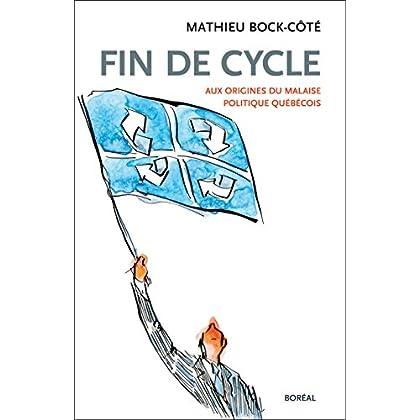 Fin de cycle: Aux origines du malaise politique québécois (ESSAIS DOCS)