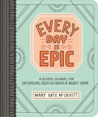 Every Day is Epic: a Guided Journal for Daydreams, Creative