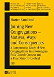 Joining New Congregations – Motives, Ways and Consequences: A Comparative Study of New Congregations in a Norwegian Folk Church Context and a Thai Minority ... the Intercultural History of Christianity)