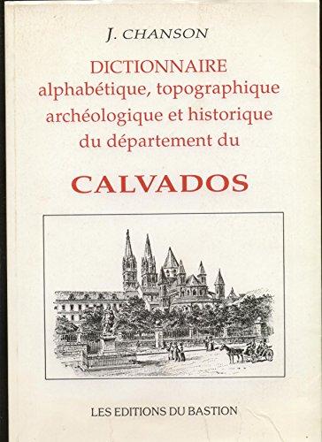 Dictionnaire alphabétique, topographique, archéologique et historique du département du Calvados