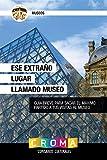 Image de Ese Extraño Lugar Llamado Museo: Guía Breve Para Sacar el Máximo Partido a Tus Visitas al Museo