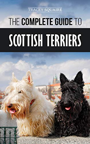 The Complete Guide to Scottish Terriers: Finding, Training, Socializing, Feeding, Grooming, and Loving your new Scottie Dog (English Edition) -