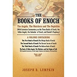 The Books of Enoch:  The Angels, The Watchers and The Nephilim (With Extensive Commentary on the Three Books of Enoch, the Fallen Angels, the Calendar  of Enoch, and Daniel's Prophecy) by [Lumpkin, Joseph]