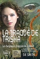 La traque de Trisha: Les Seigneurs Dragons de Valdier Tome 3