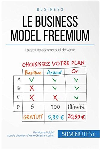 Le business model freemium: La gratuité comme outil de vente (Gestion & Marketing t. 17)
