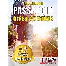 PASSAGGIO GENER-AZIENDALE. Come Affrontare Le Ansie e Le Emozioni Derivanti Dal Passaggio Generazionale e Diventare Un Giovane Imprenditore Di Successo.