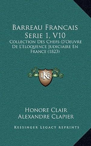 Barreau Francais Serie 1, V10: Collection Des Chefs-D'Oeuvre de L'Eloquence Judiciaire En France