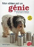 Mon chien est un génie : Comment stimuler l'intelligence de son chien en s'amusant