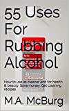 55 Uses For Rubbing Alcohol: How to use as cleaner and for health & beauty. Save money. Get cleaning recipes.