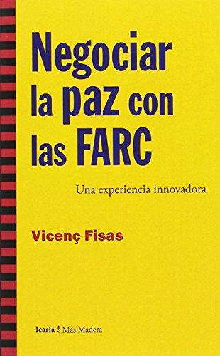 Negociar la paz con las FARC: Una experiencia innovadora (Más Madera)