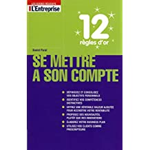 12 REGLES D'OR POUR SE METTRE A SON COMPTE