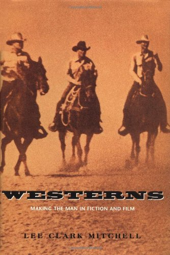 Westerns: Making the Man in Fiction and Film by Lee Clark Mitchell (1996-11-15)