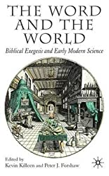 By Killeen, Kevin ( Author ) [ The Word and the World: Biblical Exegesis and Early Modern Science By Jul-2007 Hardcover