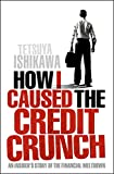 """This is a vivid and personal account of 21st century banking excess. """"How I Caused the Credit Crunch"""" traces seven years at the forefront of the credit markets - a tale from the heart of the bewildering banking maelstrom whose catastrophic collapse h..."""