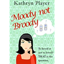 Moody not Broody: to breed or not to breed? THAT is the question.