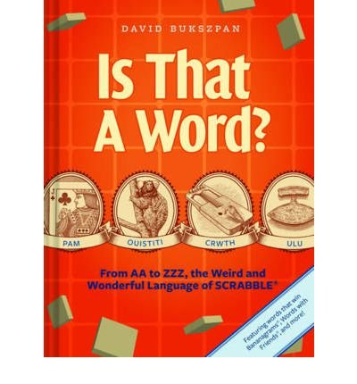 [(Is That a Word?: From AA to ZZZ, the Weird and Wonderful Language of Scrabble)] [ By (author) David Bukszpan ] [October, 2012]