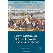 Commemoration and Oblivion in Royalist Print Culture, 1658-1667 (Palgrave Studies in the History of the Media)