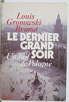 Le Dernier Grand Soir: Un Juif de Pologne par [Gronowski-Brunot, Louis]