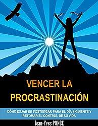 Vencer la procrastinación: Cómo dejar de postergar par el día siguiente y retomar el control de su vida (Spanish Edition)