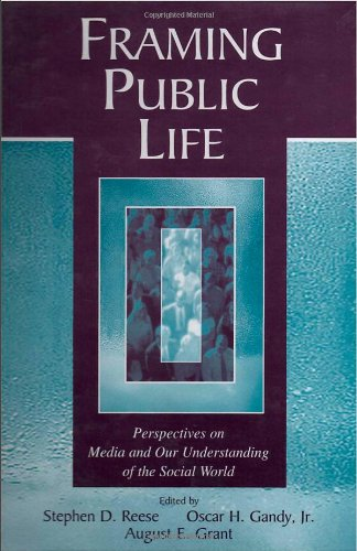 Framing Public Life: Perspectives on Media and Our Understanding of the Social World (Routledge Communication Series)