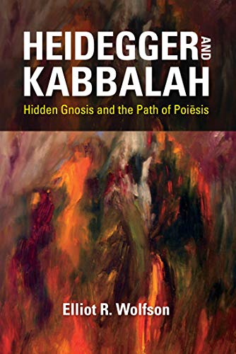Heidegger and Kabbalah: Hidden Gnosis and the Path of Poiesis (New Jewish Philosophy and Thought)
