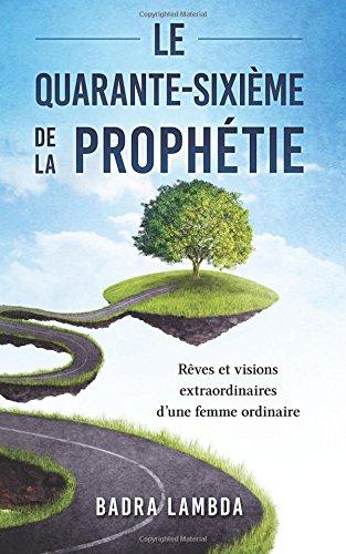 Le quarante-sixime de la Prophtie: Rves et visions extraordinaires d'une femme ordinaire