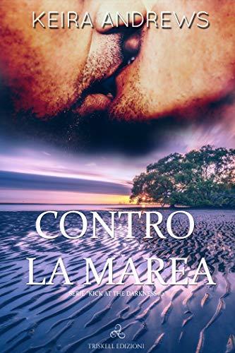 Contro la marea (Kick at the darkness  Vol. 2) (Italian Edition)