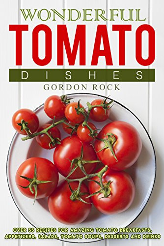 wonderful-tomato-dishes-over-55-recipes-for-amazing-tomato-breakfasts-appetizers-salads-tomato-soups